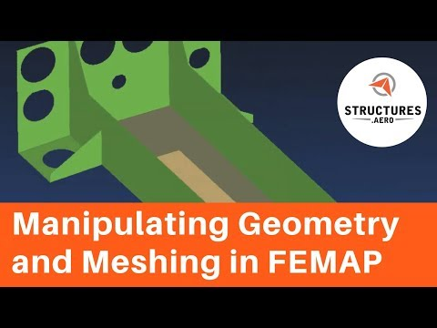 Manipulating Geometry and Meshing in Femap
