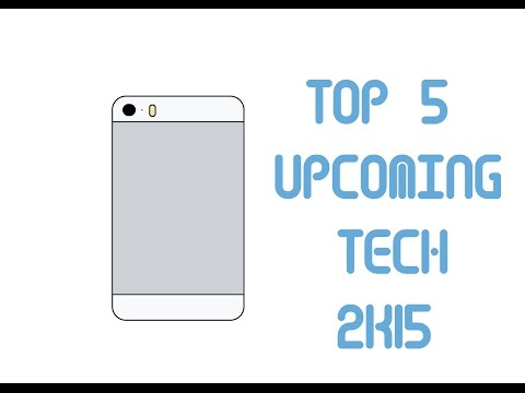 Top Upcoming tech of 2015