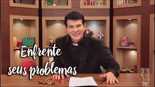 Padre Reginaldo Manzotti: Enfrente seus problemas