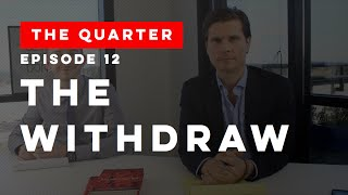 The Quarter Episode 12: The Withdraw