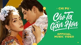 Video Chi Pu | CHO TA GẦN HƠN (I'm In Love) - OFFICIAL MV  (치푸) MP3, 3GP, MP4, WEBM, AVI, FLV Agustus 2018