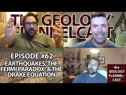 The Geology Flannelcast #62 - Earthquakes, The Fermi Paradox, and the Drake Equation