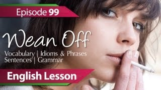 English lesson 99 - Wean Off. Vocabulary&Grammar lessons to speak fluent English - ESL