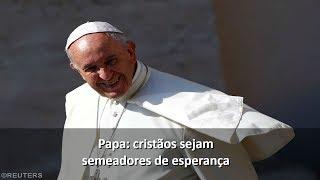 """""""Cristãos, sejam semeadores de esperança"""""""