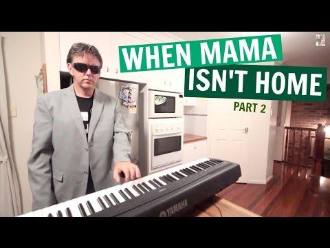 Cuando mi madre no está en casa... ¡Segunda parte!
