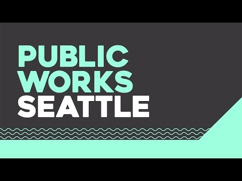Introducing Public Works Seattle