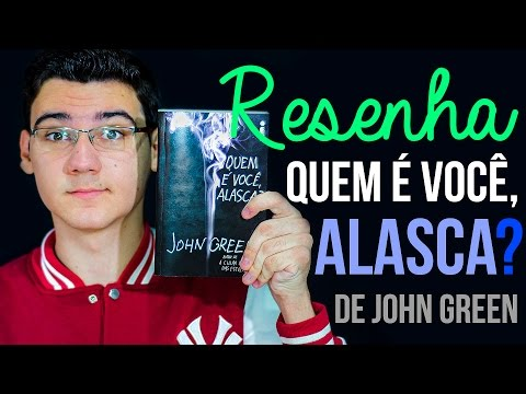 """RESENHA: """"Quem é você, Alasca?"""" de John Green"""