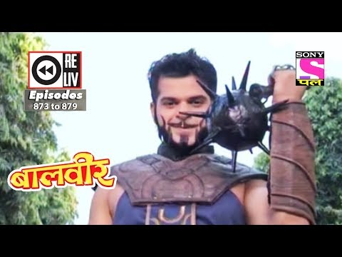 Weekly Reliv - Baalveer -  17th Feb To 23rd Feb 2018  - Episode 873 To 879