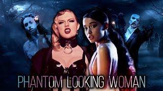 Ariana Grande, Taylor Swift, The Phantom of the Opera - Phantom Looking Woman (Mashup)