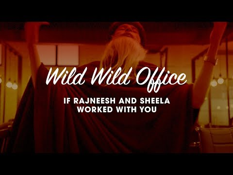 Wild Wild Office: If Osho & Sheela Worked With You