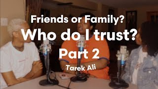 Video Why I trusted friends more than family. was I wrong? | Tarek Ali ft. Best-friends MP3, 3GP, MP4, WEBM, AVI, FLV September 2018