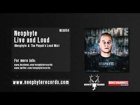 Neophyte & Tha Playah - Live and Loud (Loud Mix)