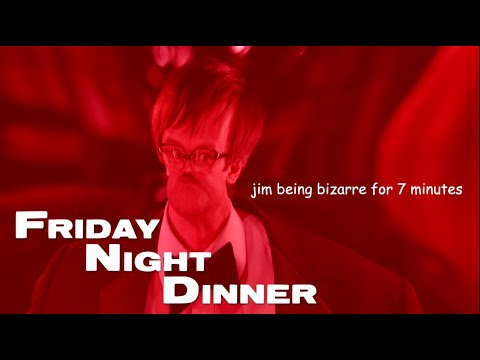 Friday Night Dinner | Jim Being Bizarre For 7 Minutes | YTP
