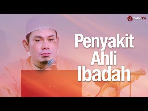 Pengajian Islam: Penyakit-penyakit Ahli Ibadah - Ustadz Ahmad Zainuddin, Lc.