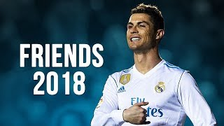 Video Cristiano Ronaldo - Friends | Skills & Goals | 2017/2018 HD MP3, 3GP, MP4, WEBM, AVI, FLV Juli 2018