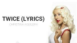 Video Christina Aguilera - Twice (Lyrics) MP3, 3GP, MP4, WEBM, AVI, FLV Agustus 2018