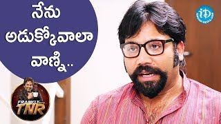 Video నేను అడుక్కోవాలా వాణ్ని - Sandeep Reddy | Frankly With TNR | Talking Movies MP3, 3GP, MP4, WEBM, AVI, FLV November 2018