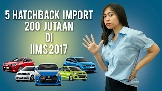 Video 5 Hatchback Import Seharga 200 Jutaan di IIMS 2017 MP3, 3GP, MP4, WEBM, AVI, FLV Mei 2017