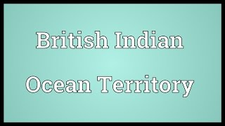 Video shows what British Indian Ocean Territory means. a UK overseas territory in the middle of the Indian Ocean between Africa ...