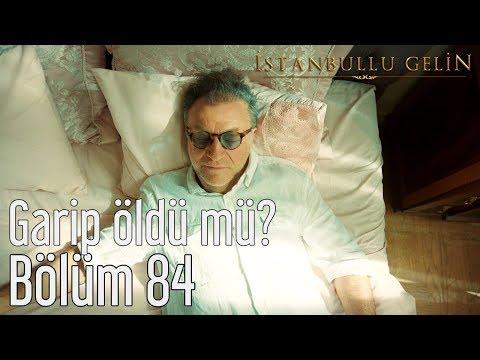 İstanbullu Gelin 84. Bölüm - Garip Öldü mü?