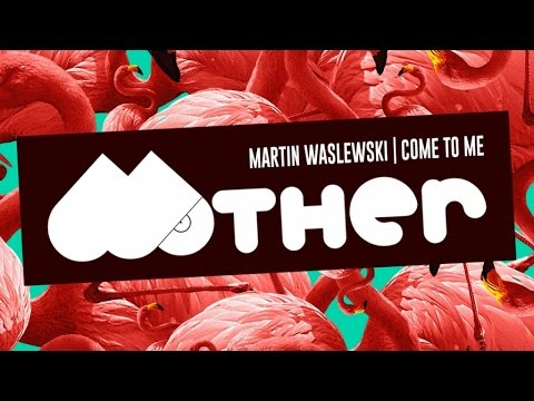 MOTHER048 - Martin Waslewski - Come To Me
