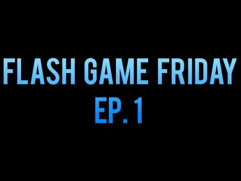 Flash Game Friday EP 1