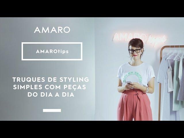 TRUQUES DE STYLING SIMPLES COM PEÇAS DO DIA A DIA | #AMAROtips - Amaro