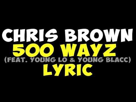 Chris Brown 500 WAYZ feat. Young Lo & Young Blacc Lyrics (видео)