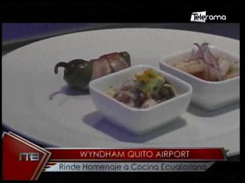 Wyndham Quito Airport rinde homenaje a Cocina Ecuatoriana