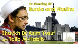 An Evening of Burda and Naseehawith Shaykh Dr Asim Yusuf also known as Talib al-HabibAt Musjid Tariq Bin Ziyaad (Qurtaba Complex)Linbro Park, Johannesburg======================================Shaykh Dr Asim Yusuf / Talib Al-HabibRenowned munshid (nasheed artist) and poetProminent Religious ScholarAuthorConsultant PsyciatristRecognised as a leading expert in the fields ofIslamic Psycology, Astronomy and Education