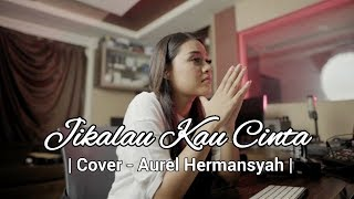 Video JUDIKA - JIKALAU KAU CINTA (AUREL HERMANSYAH COVER) MP3, 3GP, MP4, WEBM, AVI, FLV September 2019