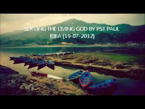 SERVING THE LIVING GOD BY PST PAUL RIKA 19 07 2012