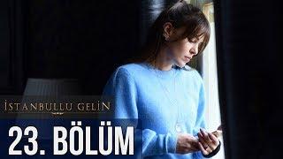 İstanbullu Gelin 23. Bölüm