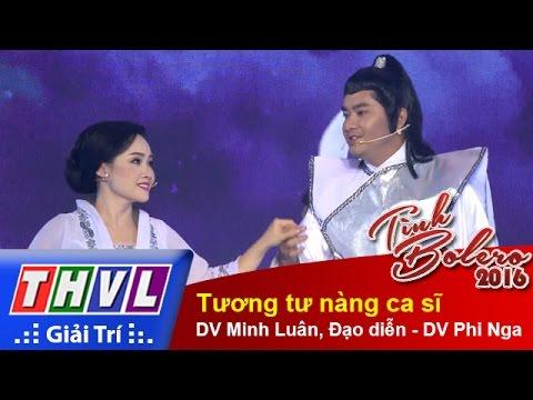 Tình Bolero 2016 Tập 10: Tương tư nàng ca sĩ - DV Minh Luân, Đạo diễn - DV Phi Nga