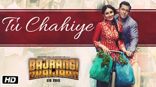Tu Chahiye (Movie Song - Bajrangi Bhaijaan) by Atif Aslam ft.Salman Khan & Kareena Kapoor
