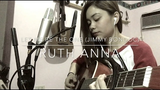Video Let Me Be The One (Jimmy Bondoc) Cover - Ruth Anna download in MP3, 3GP, MP4, WEBM, AVI, FLV February 2017