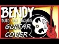 Bendy And The Ink Machine - Build Our Machine - GUITAR COVER