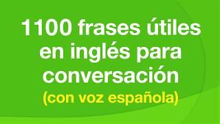 1100 frases útiles en inglés para conversación (con voz española)