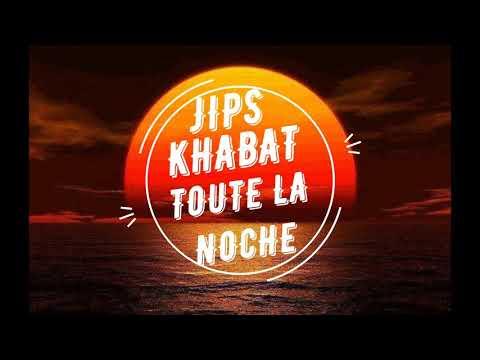 JIPS-Khabat Toute La Noche