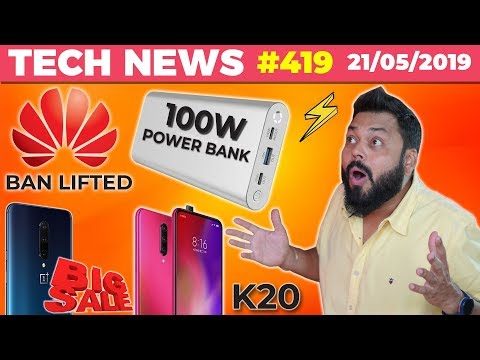 Huawei Ban Lifted, Redmi K20 Key Specs🔥, 100W Powerbank Launched😲, OnePlus 7 Pro Sales💰-TTN#419