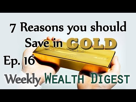 7 Reasons You Should be Saving in Gold – WWD Ep. 16 (Weekly Wealth Digest)