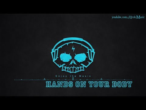 Hands On Your Body by Basixx - [House, 2010s Pop Music]