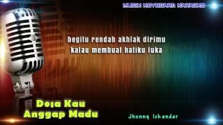 Video Jhonny Iskandar - Dosa Kau Anggap Madu Karaoke Tanpa Vokal MP3, 3GP, MP4, WEBM, AVI, FLV Juni 2018