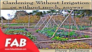 Gardening Without Irrigation or without much, anyway Full Audiobook by Steve SOLOMON