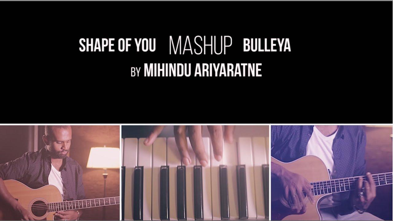 Shape of You   Bulleya MashUp Cover - Mihindu Ariyaratne