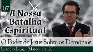 07. O Poder de Jesus Sobre os Demônios - Leandro Lima