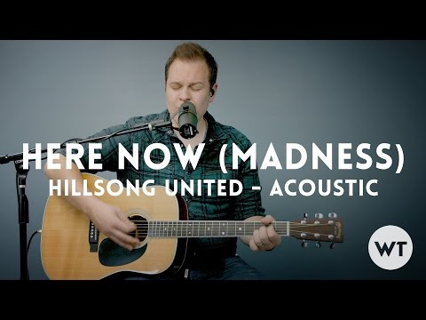 Here Now (Madness) - Hillsong United - acoustic w/ chords