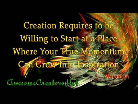 Quotes about happiness - Abraham Hicks:  Creation Requires to be Willing to Start at a Place