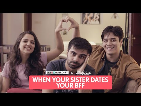 FilterCopy | When Your Sister Dates Your BFF | Ft. Ahsaas, Akashdeep & Anshuman