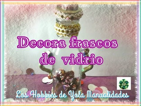 3 ideas para decorar frascos de vidrio manualidades for Ideas para decorar frascos de vidrio